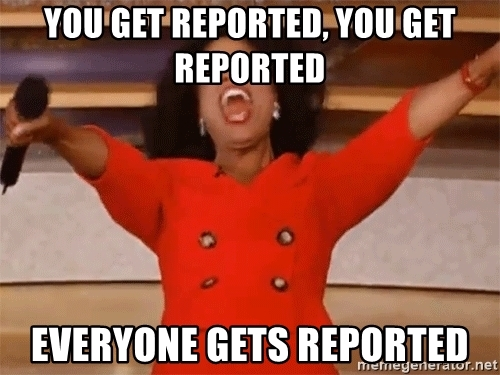 you-get-reported-you-get-reported-everyone-gets-reported.jpg